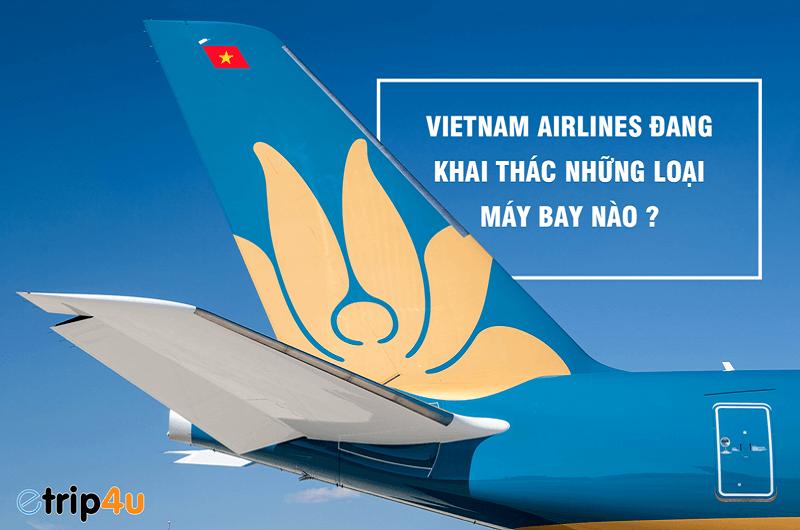 Cac Chuyến Bay Vietnam Airlines Sử Dụng Loại May Bay Nao